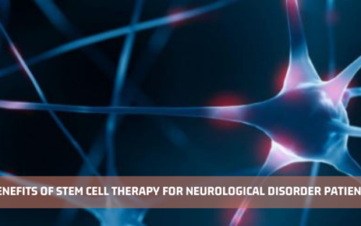 Benefits Of Stem Cell Therapy For Neurological Disorder Patients
