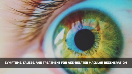Symptoms, Causes, and Treatment for Age-Related Macular Degeneration